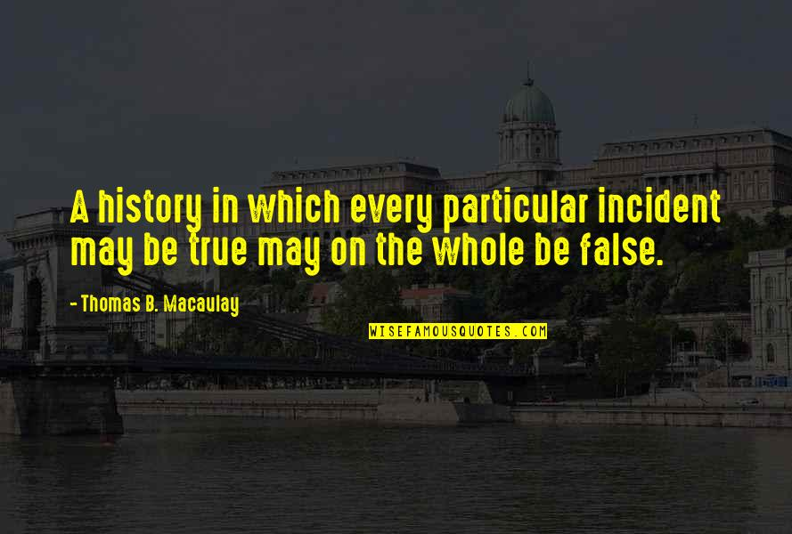 Incident Quotes By Thomas B. Macaulay: A history in which every particular incident may