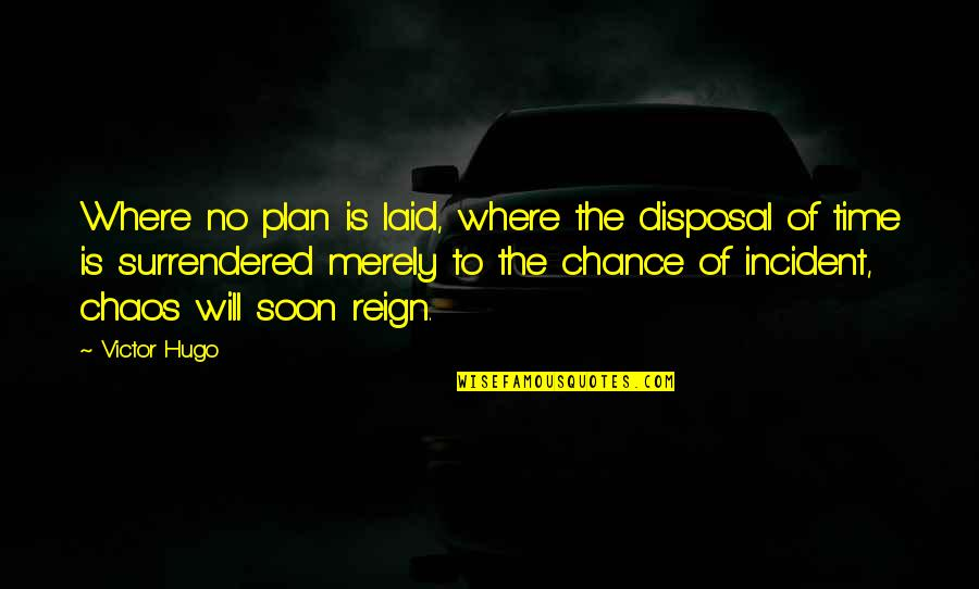 Incident Quotes By Victor Hugo: Where no plan is laid, where the disposal