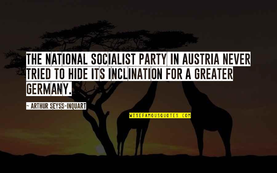 Inclination Quotes By Arthur Seyss-Inquart: The National Socialist Party in Austria never tried
