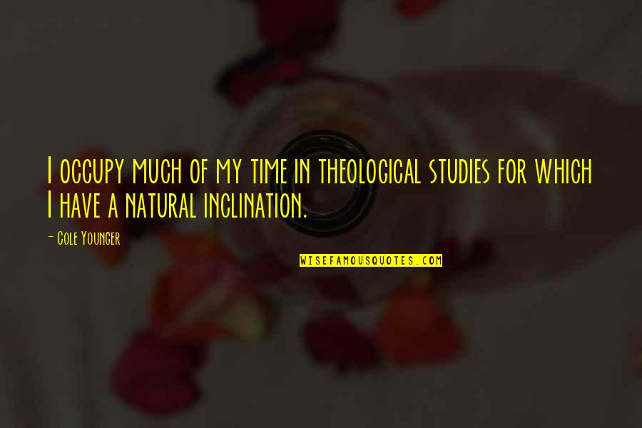 Inclination Quotes By Cole Younger: I occupy much of my time in theological