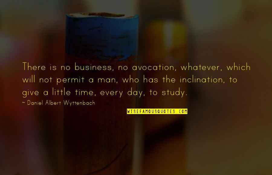 Inclination Quotes By Daniel Albert Wyttenbach: There is no business, no avocation, whatever, which