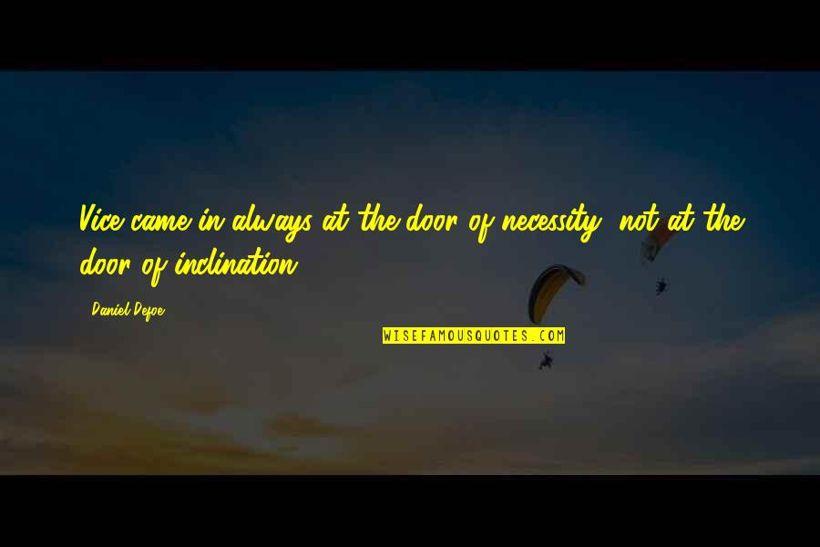 Inclination Quotes By Daniel Defoe: Vice came in always at the door of