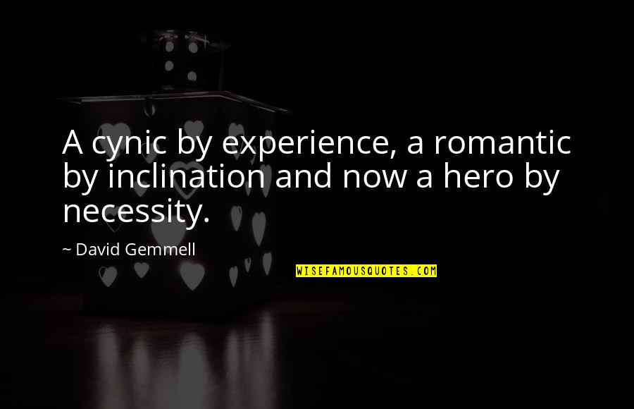 Inclination Quotes By David Gemmell: A cynic by experience, a romantic by inclination