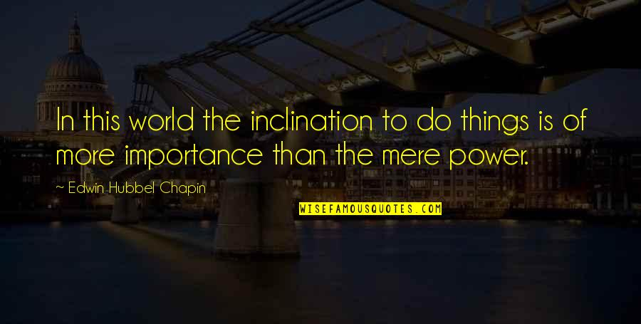 Inclination Quotes By Edwin Hubbel Chapin: In this world the inclination to do things