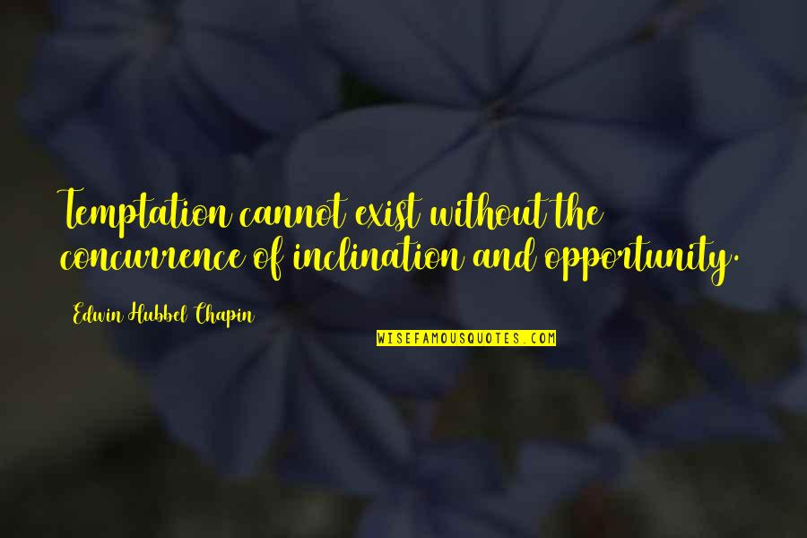 Inclination Quotes By Edwin Hubbel Chapin: Temptation cannot exist without the concurrence of inclination