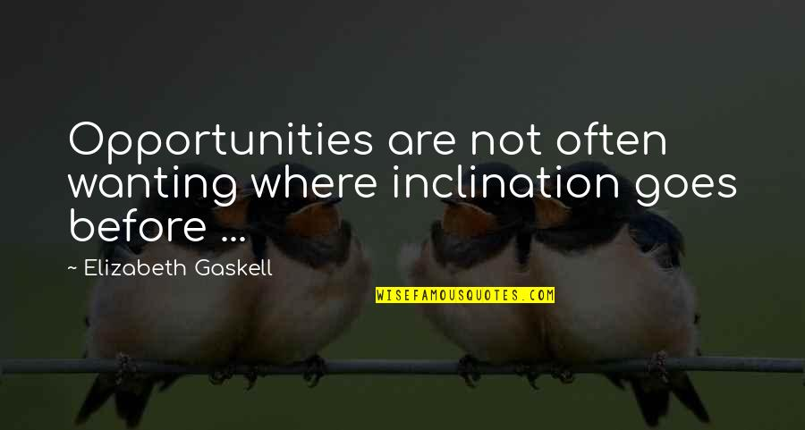 Inclination Quotes By Elizabeth Gaskell: Opportunities are not often wanting where inclination goes
