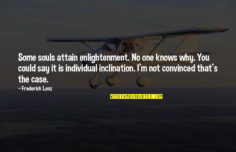 Inclination Quotes By Frederick Lenz: Some souls attain enlightenment. No one knows why.