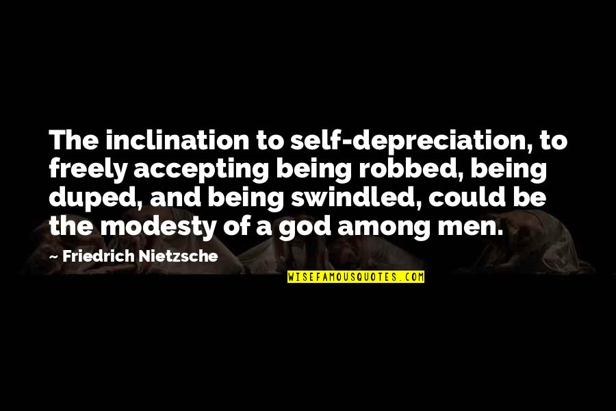 Inclination Quotes By Friedrich Nietzsche: The inclination to self-depreciation, to freely accepting being