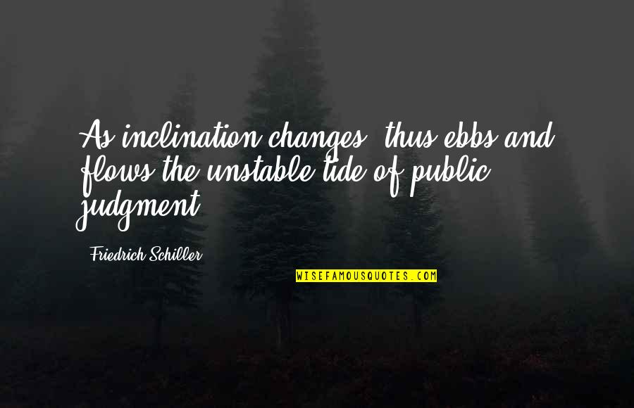 Inclination Quotes By Friedrich Schiller: As inclination changes, thus ebbs and flows the