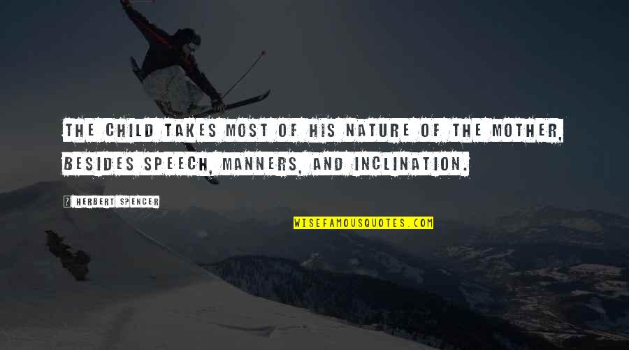 Inclination Quotes By Herbert Spencer: The child takes most of his nature of