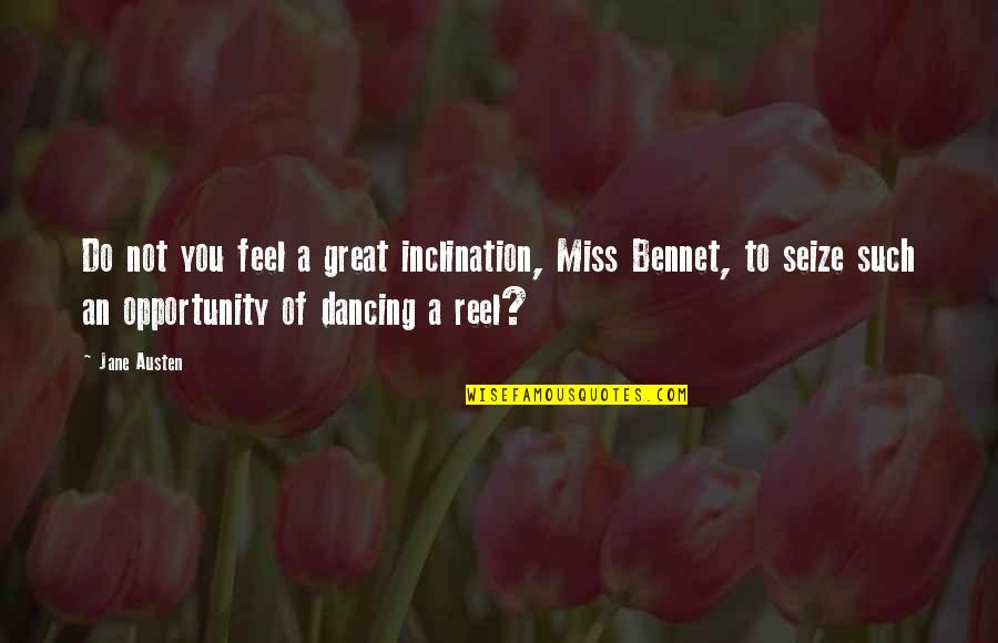 Inclination Quotes By Jane Austen: Do not you feel a great inclination, Miss