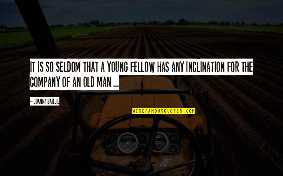 Inclination Quotes By Joanna Baillie: It is so seldom that a young fellow
