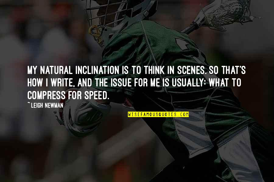 Inclination Quotes By Leigh Newman: My natural inclination is to think in scenes.