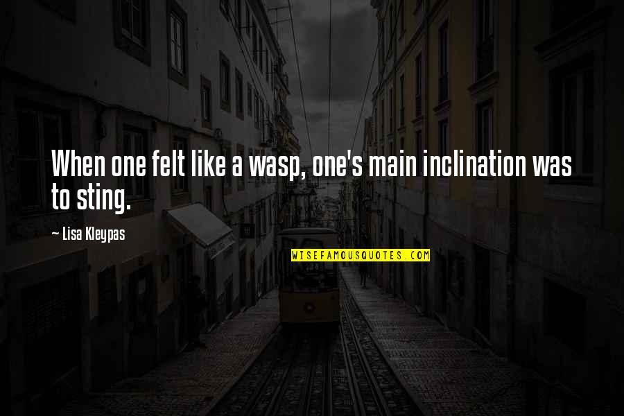 Inclination Quotes By Lisa Kleypas: When one felt like a wasp, one's main