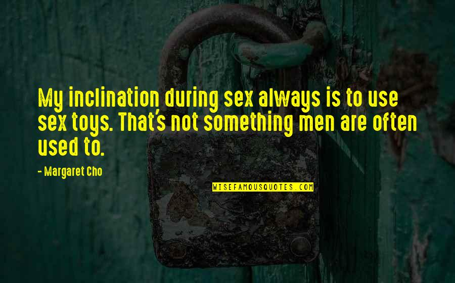 Inclination Quotes By Margaret Cho: My inclination during sex always is to use