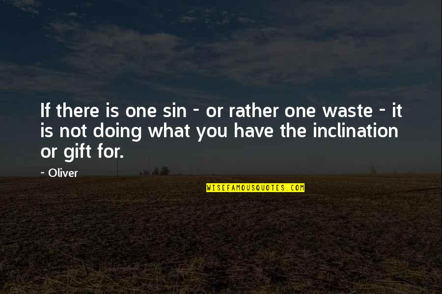 Inclination Quotes By Oliver: If there is one sin - or rather