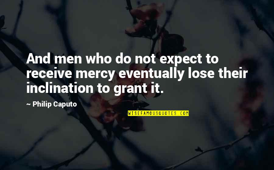 Inclination Quotes By Philip Caputo: And men who do not expect to receive