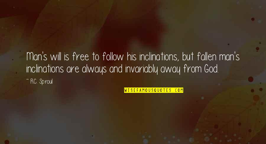 Inclination Quotes By R.C. Sproul: Man's will is free to follow his inclinations,