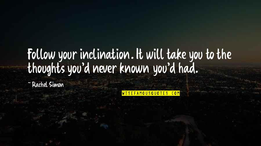 Inclination Quotes By Rachel Simon: Follow your inclination. It will take you to