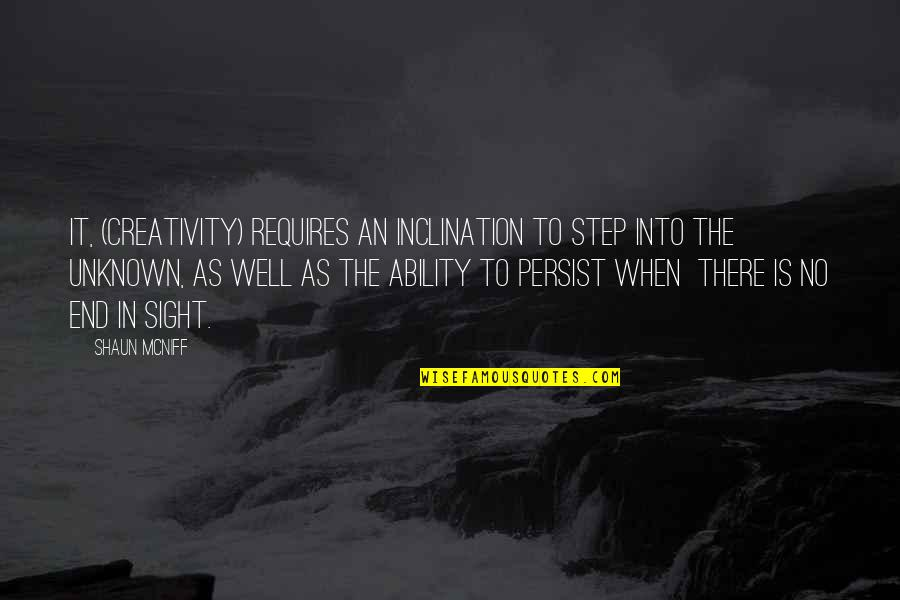 Inclination Quotes By Shaun McNiff: It, (creativity) requires an inclination to step into