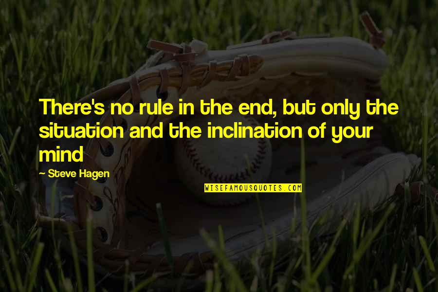 Inclination Quotes By Steve Hagen: There's no rule in the end, but only