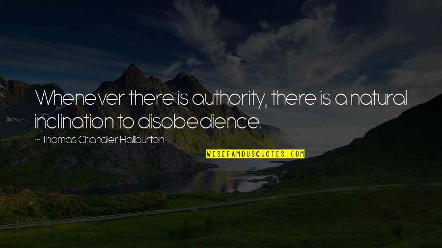 Inclination Quotes By Thomas Chandler Haliburton: Whenever there is authority, there is a natural