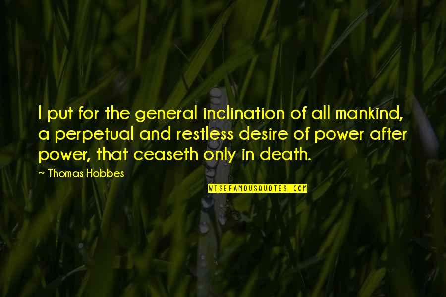 Inclination Quotes By Thomas Hobbes: I put for the general inclination of all