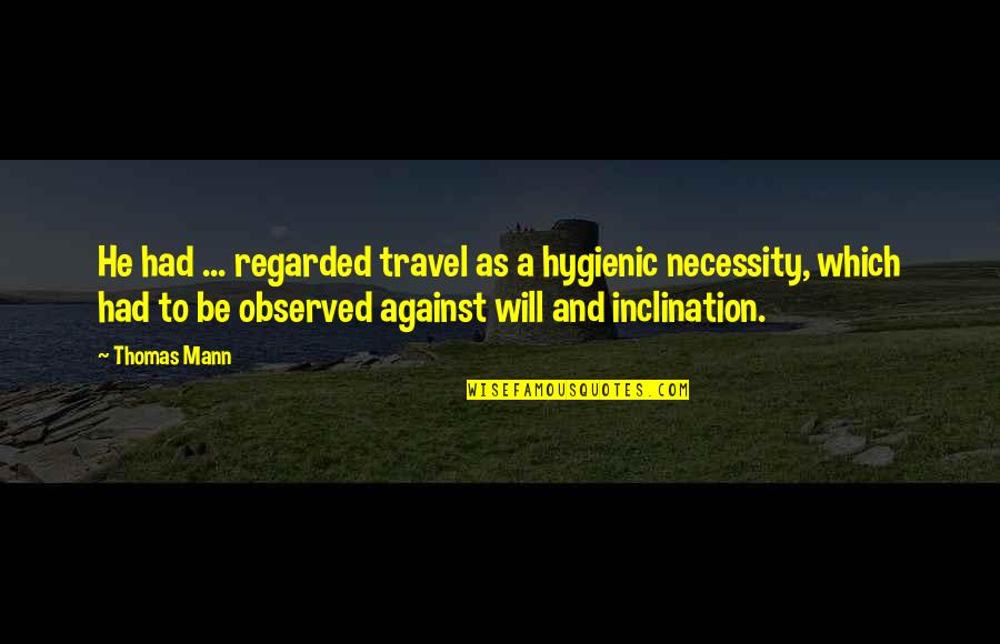 Inclination Quotes By Thomas Mann: He had ... regarded travel as a hygienic