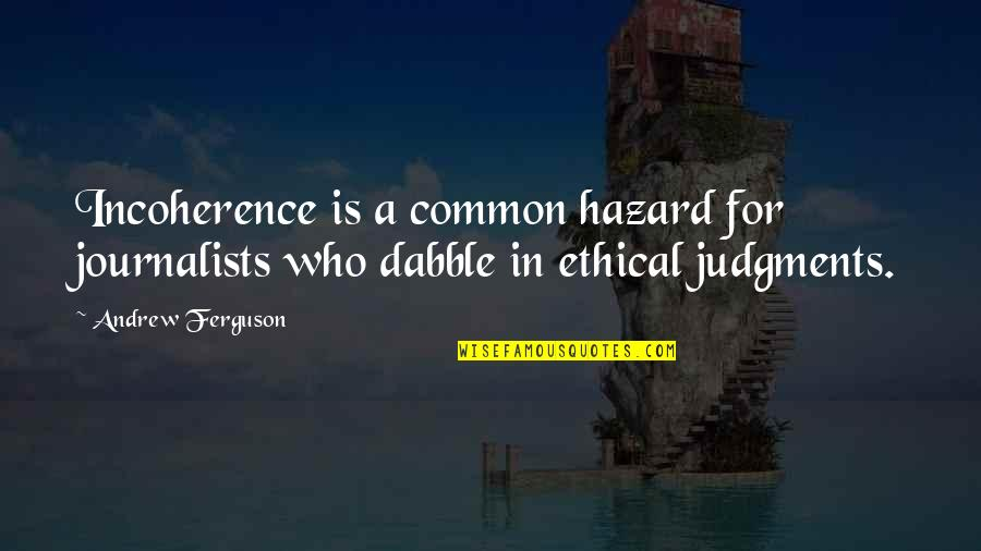 Incoherence Quotes By Andrew Ferguson: Incoherence is a common hazard for journalists who