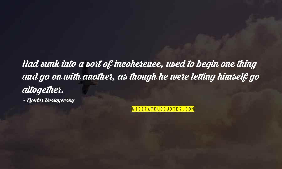 Incoherence Quotes By Fyodor Dostoyevsky: Had sunk into a sort of incoherence, used