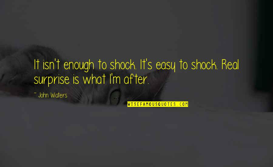 Incoherence Quotes By John Waters: It isn't enough to shock. It's easy to