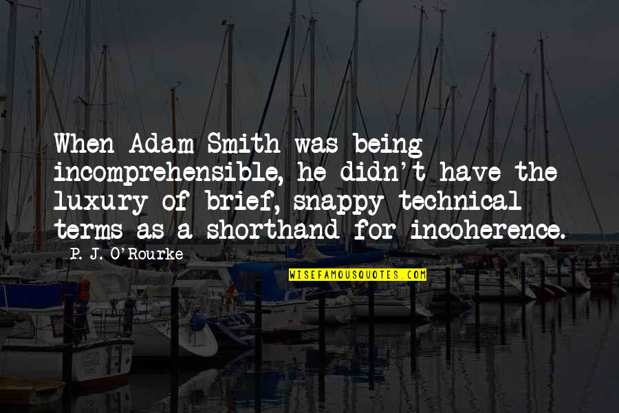 Incoherence Quotes By P. J. O'Rourke: When Adam Smith was being incomprehensible, he didn't