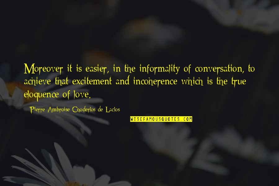 Incoherence Quotes By Pierre-Ambroise Choderlos De Laclos: Moreover it is easier, in the informality of