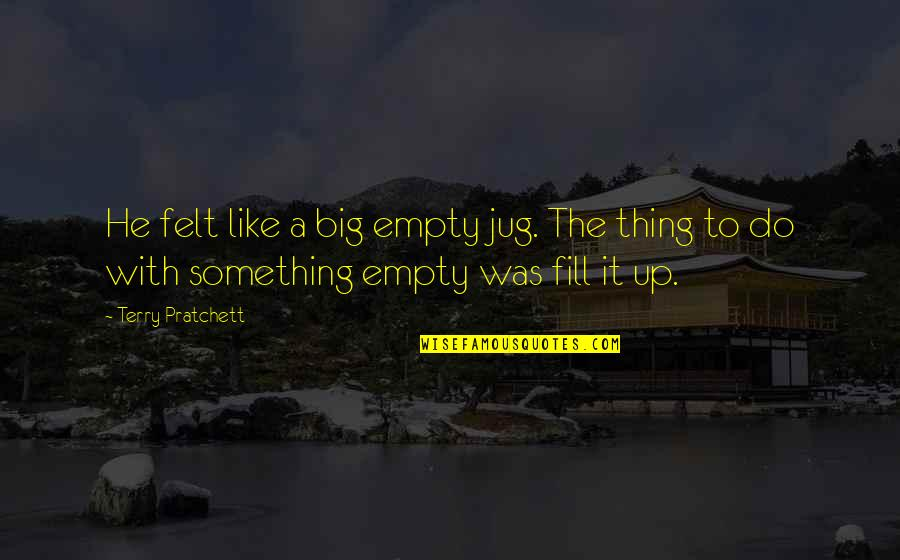 Incoherence Quotes By Terry Pratchett: He felt like a big empty jug. The