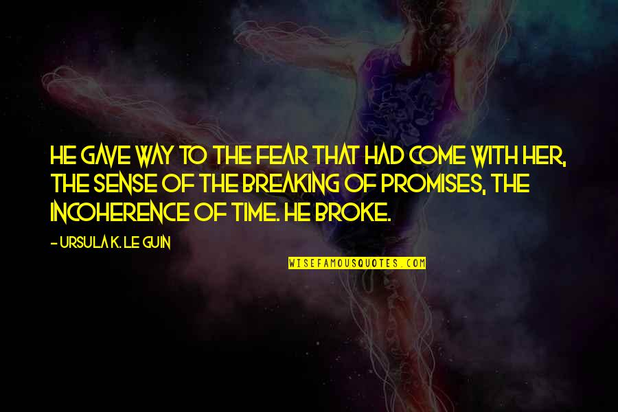Incoherence Quotes By Ursula K. Le Guin: He gave way to the fear that had