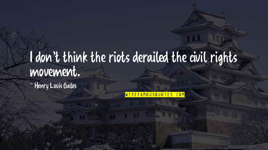 Incomprehensibles Quotes By Henry Louis Gates: I don't think the riots derailed the civil