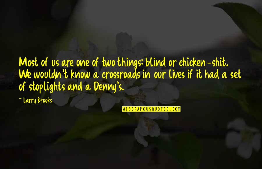 Incomprehensibles Quotes By Larry Brooks: Most of us are one of two things:
