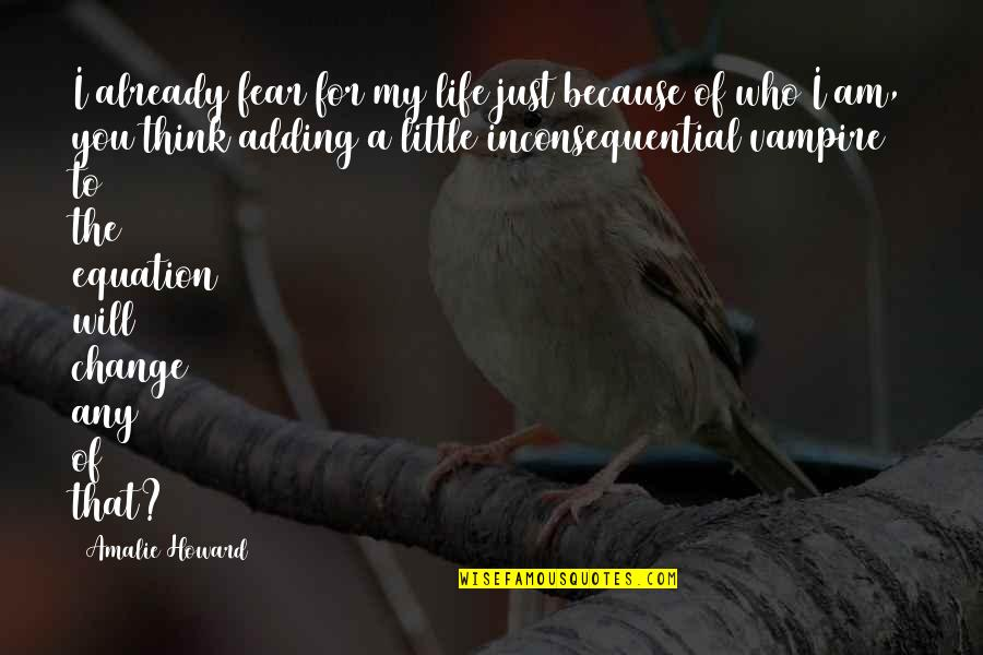Inconsequential Quotes By Amalie Howard: I already fear for my life just because