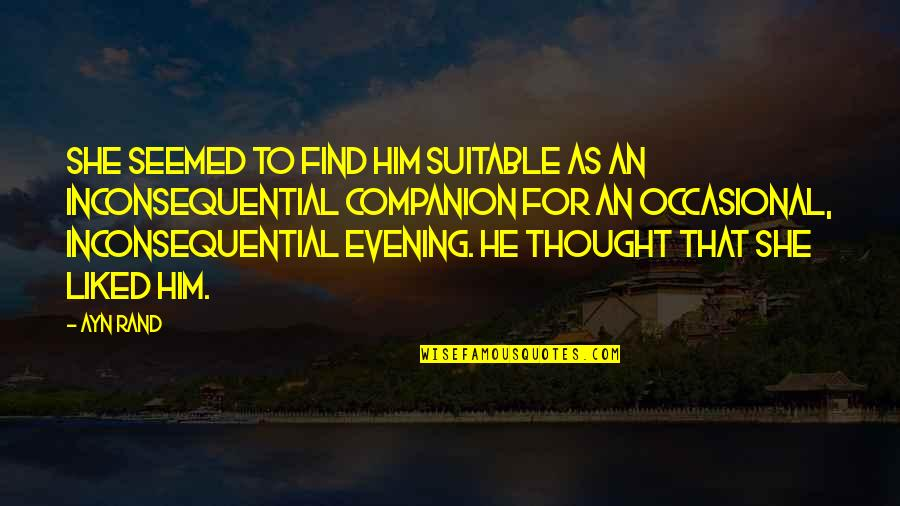 Inconsequential Quotes By Ayn Rand: She seemed to find him suitable as an