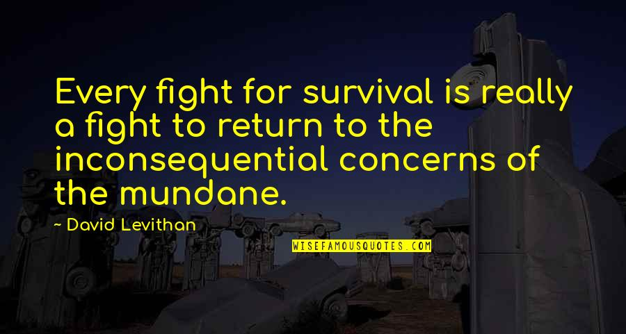 Inconsequential Quotes By David Levithan: Every fight for survival is really a fight