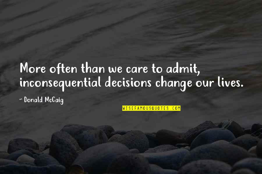 Inconsequential Quotes By Donald McCaig: More often than we care to admit, inconsequential