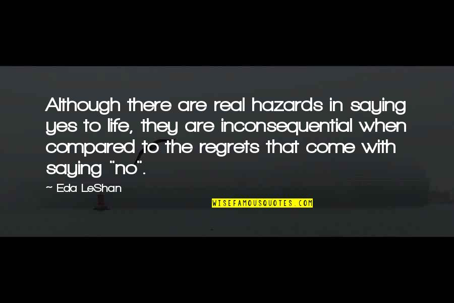 Inconsequential Quotes By Eda LeShan: Although there are real hazards in saying yes