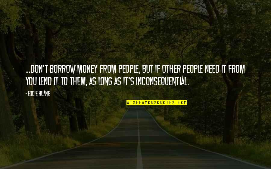 Inconsequential Quotes By Eddie Huang: ...don't borrow money from people, but if other