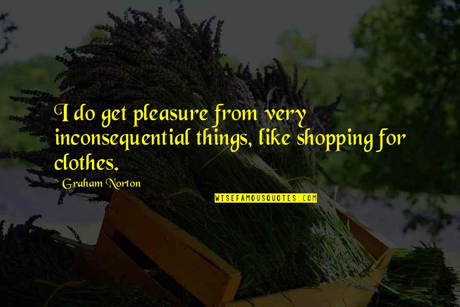 Inconsequential Quotes By Graham Norton: I do get pleasure from very inconsequential things,