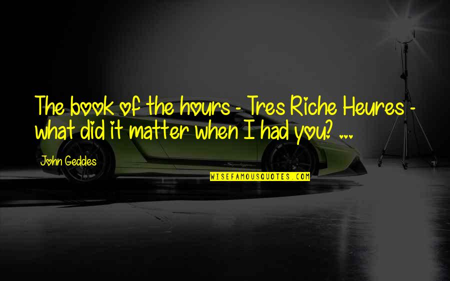 Inconsequential Quotes By John Geddes: The book of the hours - Tres Riche