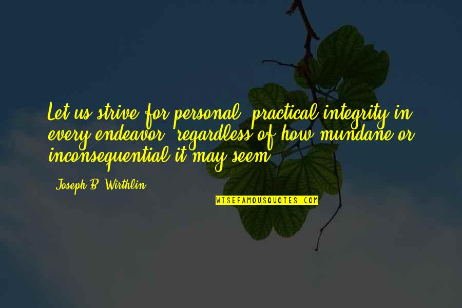Inconsequential Quotes By Joseph B. Wirthlin: Let us strive for personal, practical integrity in