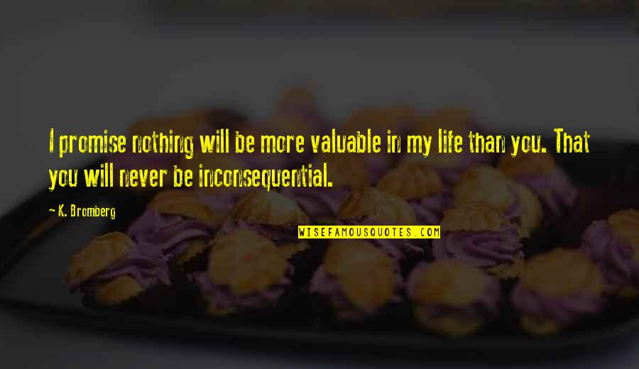 Inconsequential Quotes By K. Bromberg: I promise nothing will be more valuable in
