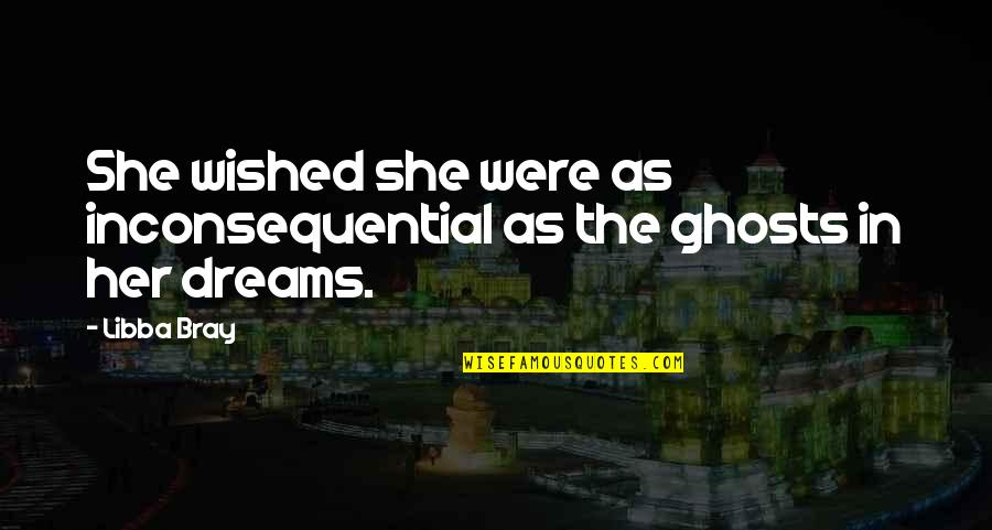 Inconsequential Quotes By Libba Bray: She wished she were as inconsequential as the