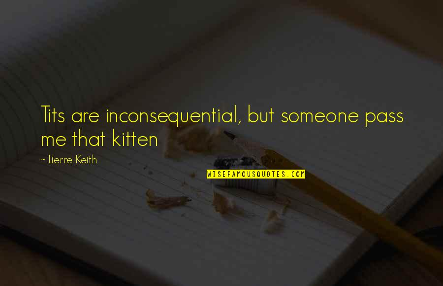 Inconsequential Quotes By Lierre Keith: Tits are inconsequential, but someone pass me that