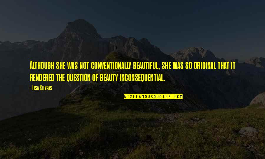 Inconsequential Quotes By Lisa Kleypas: Although she was not conventionally beautiful, she was